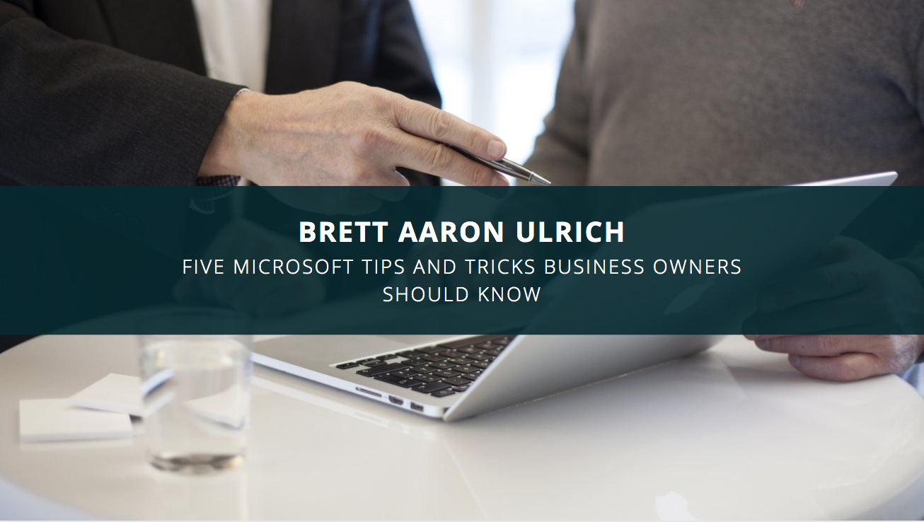 Five Microsoft Tips And Tricks Tech Wizard Brett Aaron Ulrich Wants Business Owners To Know